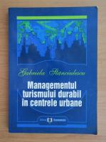 Gabriela Stanciulescu - Managementul turismului durabil in centrele urbane