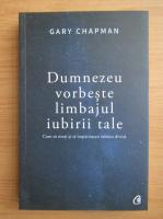 Anticariat: Gary Chapman - Dumnezeu vorbeste limbajul iubirii tale