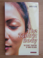 Anticariat: Gavin Flood - The tantric body. The secret tradition of hindu religion