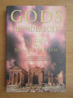 Anticariat: Guy de la Bedoyere - Gods with thunderbolts. Religion in Roman Britain