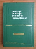 Anticariat: Institutii de drept comercial international. Culegere de studii (volumul 1)