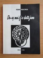 Anticariat: Ioan Macrea - De-as mai fi o data june