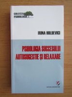 Anticariat: Irina Holdevici - Psihologia succesului. Autosugestie si relaxare