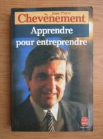 Anticariat: Jean Pierre Chevenement - Apprendre pour entreprendre