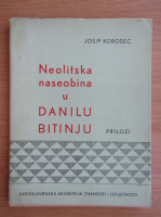 Anticariat: Josip Korosec - Neolitska naseobina u Danilu Bitinju
