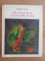 Magda Isanos - Ma scald in zi ca un copil in rau
