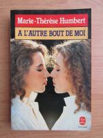 Anticariat: Marie Therese Humbert - A l'autre bout de moi