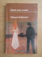 Michael Kohlmeier - Ramai peste noapte