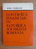 Anticariat: Radu Ciurileanu - Controlul financiar in Republica Socialista Romana