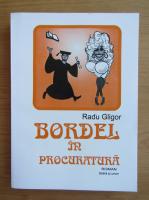Anticariat: Radu Gligor - Bordel in procuratura