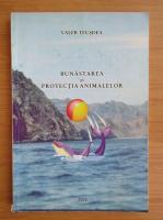 Valer Teusdea - Bunastarea si protectia animalelor