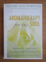 Anticariat: Valerie Ann Worwood - Aromatherapy for the soul. Healing the spirit with fragrance and essential oils