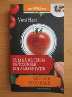 Anticariat: Vani Hari - Cum sa ne ferim de toxinele din alimentatie. Metoda food babe