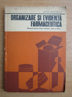 Anticariat: Victor Grigorescu - Organizare si evidenta farmaceutica. Manual pentru licee sanitare, clasa a XII-a (1981)