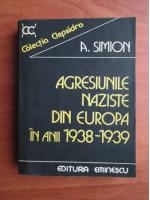 Anticariat: A. Simion - Agresiunile naziste din Europa in anii 1938-1939