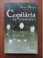 Adrian Majuru - Copilaria la romani. Schite si tablouri cu prunci, scolari si adolescenti