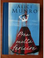 Anticariat: Alice Munro - Prea multa fericire (coperti cartonate)