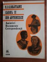 Anticariat: Amintiri, documente, corespondenta. C. I. C. Bratianu, Carol al II-lea, Ion Antonescu