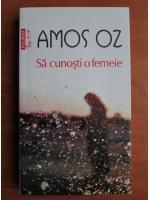 Amos Oz - Sa cunosti o femeie (Top 10+)