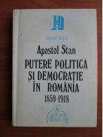 Anticariat: Apostol Stan - Putere politica si democratie in Romania 1859-1918