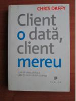 Chris Daffy - Client o data, client mereu