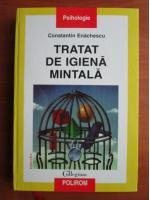 Constantin Enachescu - Tratat de igiena mintala (coperti cartonate)