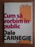Anticariat: Dale Carnegie - Cum sa vorbim in public
