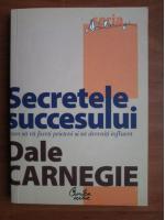 Dale Carnegie - Secretele succesului