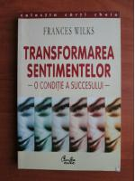 Anticariat: Frances Wilks - Transformarea sentimentelor