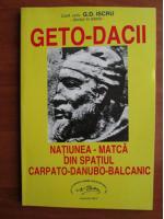 G. D. Iscru - Geto dacii, natiunea matca din spatiul carpato-danubo-balcanic