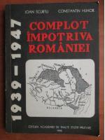 Anticariat: Ioan Scurtu - Complot impotriva Romaniei