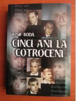 Iosif Boda - Cinci ani la Cotroceni