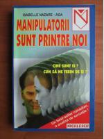 Isabelle Nazare-Aga - Manipulatorii sunt printre noi