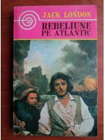 Anticariat: Jack London - Rebeliune pe Atlantic