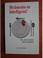 Anticariat: Jean Marie Guillermond - Hraneste-te inteligent!