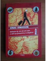 Anticariat: Jonas Jonasson - Barbatul de 100 de ani care a sarit pe fereastra si a disparut