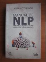 Anticariat: Joseph O Connor - Manual de NLP. Ghid practic pentru a obtine rezultatele pe care le doresti