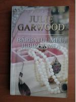 Anticariat: Julie Garwood - Barbatul meu, iubirea mea