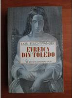 Lion Feuchtwanger - Evreica din Toledo