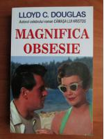 Anticariat: Lloyd C. Douglas - Magnifica obsesie