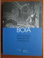 Lucian Boia - Explorarea imaginara a spatiului