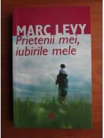 Marc Levy - Prietenii mei, iubirile mele