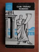 Anticariat: Nicolae Lascu - Cum traiau romanii