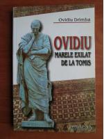 Anticariat: Ovidiu Drimba - Ovidiu marele exilat de la Tomis