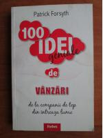 Patrick Forsyth - 100 idei geniale de vanzari