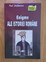 Anticariat: Paul Stefanescu - Enigme ale istoriei romane