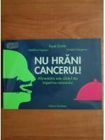 Anticariat: Pavel Chirila - Nu hrani cancerul!
