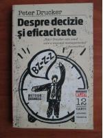 Anticariat: Peter Drucker - Despre decizie si eficacitate