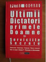 Petre Dogaru - Ultimii dictatori, primele doamne si serviciile secrete