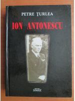 Petre Turlea - Ion Antonescu